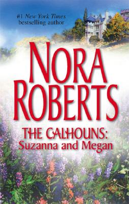 The Calhouns: Suzanna And Megan: Suzanna's Surrender Megan's Mate (He Calhoun Women), Nora Roberts
