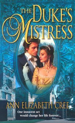 The Duke's Mistress (Harlequin Historical Series), ANN ELIZABETH CREE