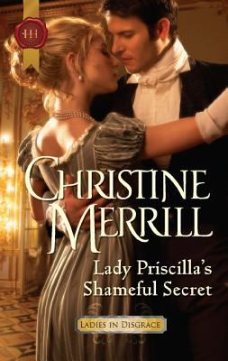 Lady Priscilla's Shameful Secret (Harlequin Historical), Christine Merrill