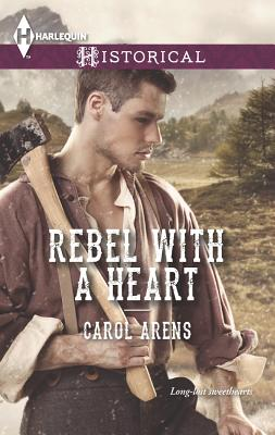 Rebel with a Heart (Harlequin Historical), Carol Arens