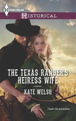 The Texas Ranger's Heiress Wife (Harlequin Historical), Kate Welsh