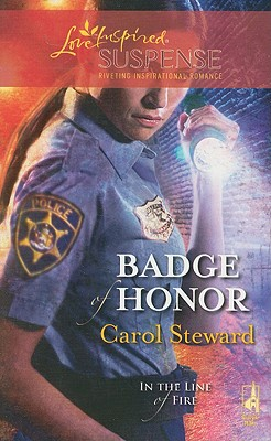 Badge of Honor (In the Line of Fire, Book 2) (Steeple Hill Love Inspired Suspense #116), CAROL STEWARD