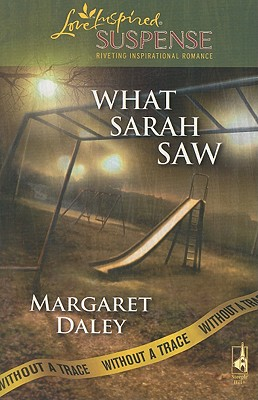 Image for What Sarah Saw: Without a Trace, Book 1 (Steeple Hill Love Inspired Suspense #132)