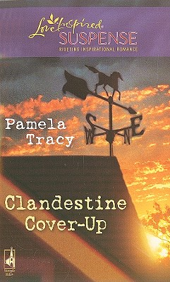 Clandestine Cover-Up (Steeple Hill Love Inspired Suspense), Pamela Tracy