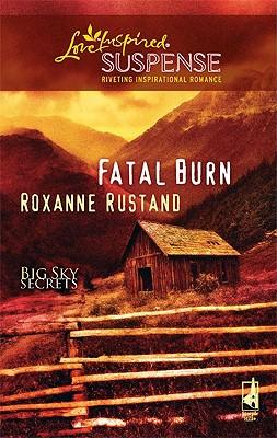 Fatal Burn (Steeple Hill Love Inspired Suspense), Roxanne Rustand