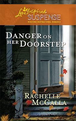 Danger On Her Doorstep (Love Inspired Suspense), Rachelle Mccalla
