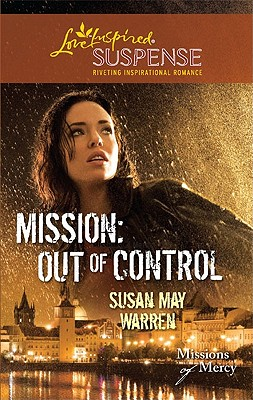 Mission: Out of Control (Love Inspired Suspense), Susan May Warren