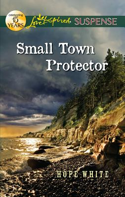 Small Town Protector (Love Inspired Suspense), Hope White