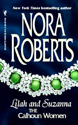 Lilah and Suzanna: The Calhoun Women, NORA ROBERTS