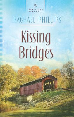 Kissing Bridges (Heartsong Presents), Rachael Phillips