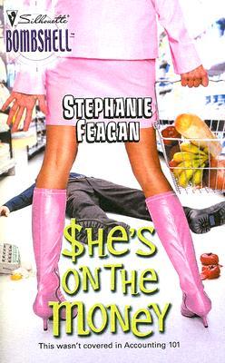 She's On The Money (Silhouette Bombshell), Stephanie Feagan