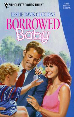 Borrowed Baby (Silhouette Yours Truly, No 52089), Leslie Davis Guccione