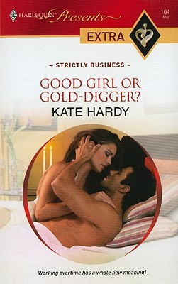 Good Girl or Gold-Digger? (Harlequin Presents Extra: Strictly Business), Kate Hardy