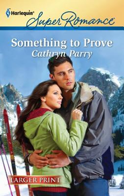 Something to Prove (Harlequin Super Romance (Larger Print)), Cathryn Parry