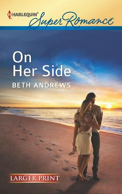On Her Side (Harlequin Super Romance (Larger Print)), Beth Andrews