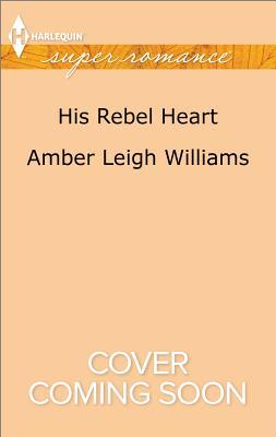 His Rebel Heart (Harlequin Superromance), Amber Leigh Williams