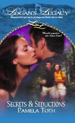 Secrets and Seductions : Logan's Legacy (Logan's Legacy), PAMELA TOTH