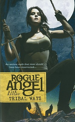 Tribal Ways (Rogue Angel), Archer, Alex