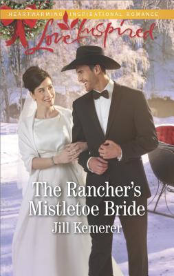 The Rancher's Mistletoe Bride (Wyoming Cowboys), Jill Kemerer