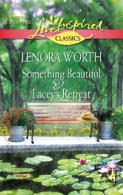 Something Beautiful/Lacey's Retreat (Love Inspired Classics), Lenora Worth