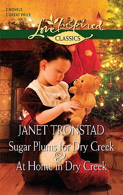 Sugar Plums for Dry Creek and At Home in Dry Creek: Sugar Plums for Dry Creek At Home in Dry Creek (Love Inspired Classics), Janet Tronstad
