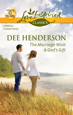 The Marriage Wish and God's Gift: The Marriage WishGod's Gift (Love Inspired Classics), Dee Henderson
