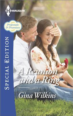 A Reunion and a Ring (Harlequin Special Edition Proposals & Pr), Gina Wilkins