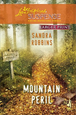 Mountain Peril (Larger Print Steeple Hill Love Inspired Suspense), Sandra Robbins