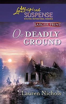 On Deadly Ground (Love Inspired Large Print Suspense), Lauren Nichols