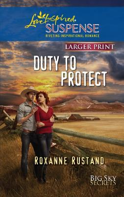 Duty to Protect (Love Inspired Suspense (Large Print)), Roxanne Rustand