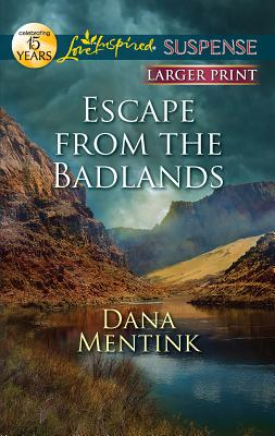 Escape from the Badlands (Love Inspired Suspense (Large Print)), Dana Mentink