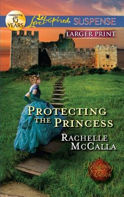 Protecting the Princess (Love Inspired Suspense (Large Print)), Rachelle McCalla