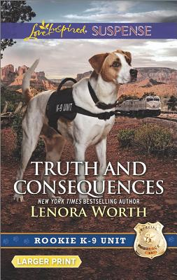 Truth and Consequences (Rookie K-9 Unit), Lenora Worth