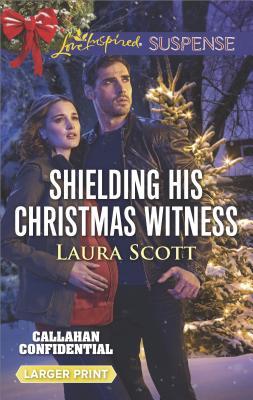Shielding His Christmas Witness (Callahan Confidential), Laura Scott