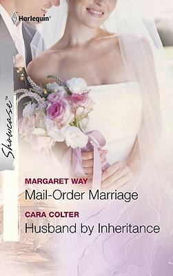 Mail-Order Marriage & Husband by Inheritance: Mail-Order Marriage Husband by Inheritance (Harlequin Showcase), Margaret Way, Cara Colter