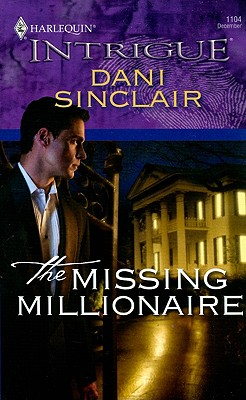 The Missing Millionaire (Harlequin Intrigue Series), DANI SINCLAIR