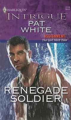 Renegade Soldier (Harlequin Intrigue Series), PAT WHITE