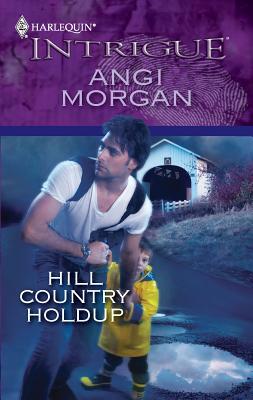 Hill Country Holdup (Harlequin Intrigue Series), Angi Morgan