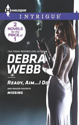 Ready, Aim...I Do!: Missing (Harlequin IntrigueColby Agency: The Specialists), Debra Webb