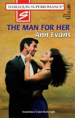 The Man for Her (Harlequin Superromance No. 752), Ann Evans
