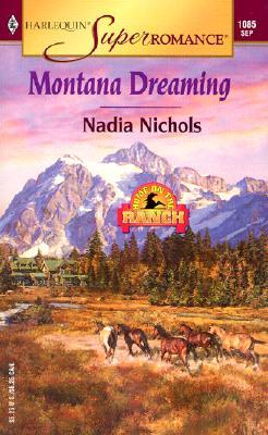 Montana Dreaming: Home on the Ranch (Harlequin Superromance No. 1085), Nadia Nichols