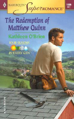 The Redemption of Matthew Quinn : Four Seasons in Firefly Glen (Harlequin Superromance No. 1086), Kathleen O'Brien