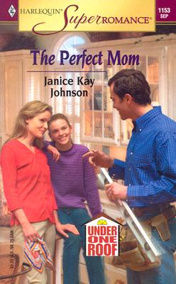The Perfect Mom: Under One Roof (Harlequin Superromance No. 1153), Janice Kay Johnson
