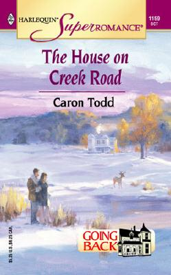 The House on Creek Road: Going Back (Harlequin Superromance No. 1159), Caron Todd