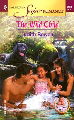 The Wild Child: A Little Secret (Harlequin Superromance No. 1160), Judith Bowen