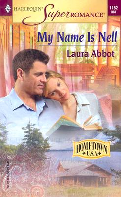 My Name Is Nell: Hometown U.S.A. (Harlequin Superromance No. 1162), Laura Abbot