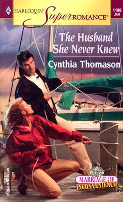 The Husband She Never Knew : Marriage of Inconvenience (Harlequin Superromance No. 1180), Cynthia Thomason