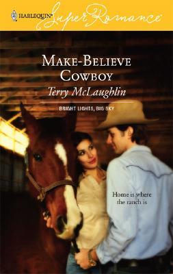 Make-Believe Cowboy (Bright Lights, Big Sky #1) (Harlequin Superromance, No 1372), Terry McLaughlin