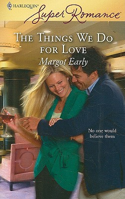 The Things We Do For Love (Harlequin Superromance), MARGOT EARLY