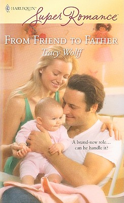 From Friend to Father (Harlequin Superromance), TRACY WOLFF